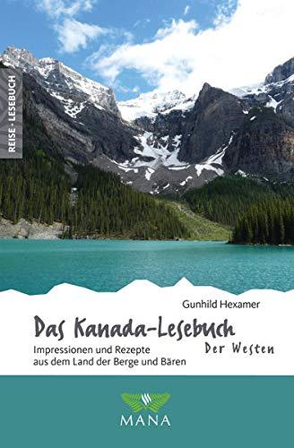 Das Kanada-Lesebuch – Der Westen: Impressionen und Rezepte aus dem Land der Berge und Bären (Reise-Lesebuch: Reiseführer für alle Sinne)