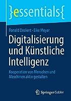 Digitalisierung und Kuenstliche Intelligenz: Kooperation von Menschen und Maschinen aktiv gestalten (essentials)