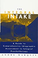 The Integral Intake: A Guide to Comprehensive Idiographic Assessment in Integral Psychotherapy