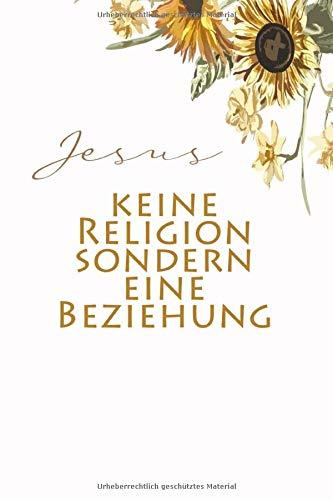 Jesus keine Religion Sondern Eine Beziehung: Christliche geschenke   Christliche notizbücher Jesus Christus   Mit karierten Seiten   6 x 9 120 Seiten DIN A5