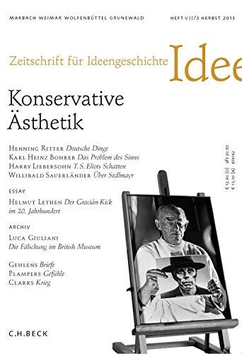 Zeitschrift für Ideengeschichte Heft VII/3 Herbst 2013: Konservative Ästhetik