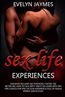 Sex Life Experiences: This Book Includes: Sex Positions, Tantric Sex, Better Sex, How To Talk Dirty. Great Sex Guide With Tips For Couples For Spectacular Experiences Full Of Sexual Energy and Ecstasy