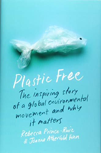 Image of Plastic Free: The Inspiring Story of a Global Environmental Movement and Why It Matters