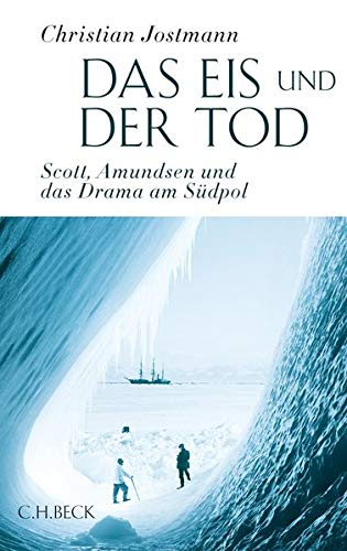 Das Eis und der Tod: Scott, Amundsen und das Drama am Südpol