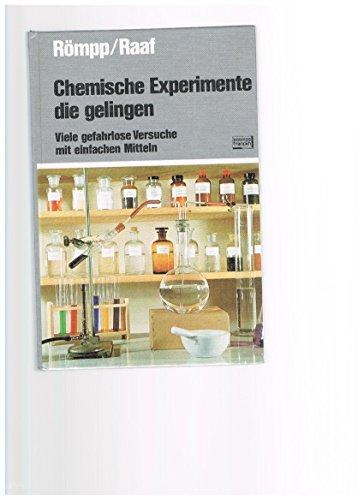Chemische Experimente, die gelingen. Viele gefahrlose Versuche mit einfachen Mitteln