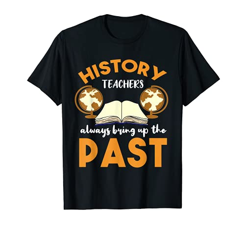 Los profesores de historia siempre traen al historiador pasado Camiseta