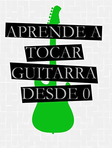 APRENDE A TOCAR GUITARRA DESDE 0 : Para Guitarra Acustica y Guitarra...