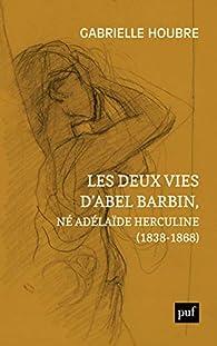 Les deux vies d'Abel Barbin, né Adélaïde Herculine par Gabrielle Houbre