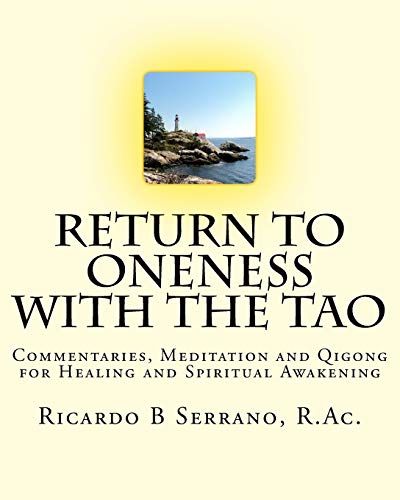Return to Oneness with the Tao: Commentaries, Meditation and Qigong for Healing and Spiritual Awakening by Ricardo B Serrano, R.Ac. download ebooks PDF Books