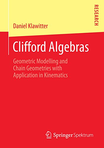 Clifford Algebras: Geometric Modelling and Chain Geometries with Application in Kinematics (English Edition)