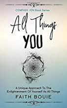 All Things You: A Unique Approach To The Enlightenment Of Yourself As All Things (Compass Ion Book Series)