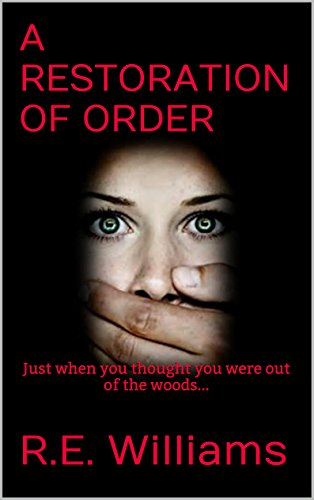 A RESTORATION OF ORDER: Just when you thought you were out of the woods... by [R.E. Williams]