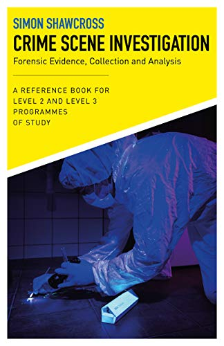 Amazon Com Crime Scene Investigation Forensic Evidence Collection And Analysis A Reference Book For Level 2 And Level 3 Programmes Of Study Ebook Shawcross Simon Kindle Store