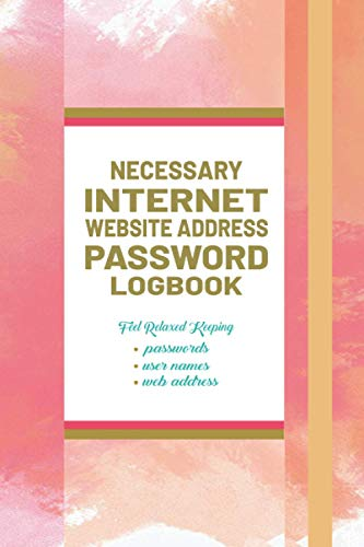 Necessary Internet Website Address Password Logbook | A Favor Gift For Virtual Life: A Floral Discreet Personal & Premium Intranet-Extranet online ... info in Secured Place Alphabetically Designed