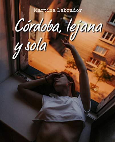 Córdoba, lejana y sola de Martina Labrador