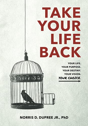 Take Your Life Back: Your Life. Your Purpose. Your Destiny. Your Vision. Your Choice.