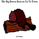 The Big Brown Beavers Go To Town