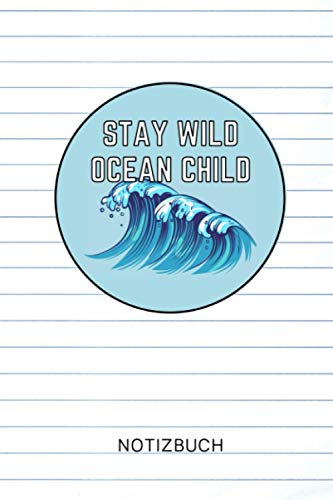 STAY WILD OCEAN CHILD NOTIZBUCH: A5 Notizbuch 120 Seiten kariert | Surfen Geschenk | Anfänger | Kitesurfen | Wellenreiten | Wassersport | Surfer Journal | Surfen lernen