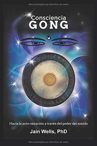 Consciencia Gong: Hacia la auto-sanación a través del poder del sonido