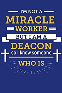 I'm Not a Miracle Worker, But I am a Deacon: So I Know Someone Who Is; Funny Deacon Gift, Lined Journal for Deacon Appreciation Gift