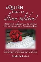 ¿Quién tiene la última palabra?: Cortando las mentiras de Satanás con la verdad de la Palabra de Dios (Spanish Edition)