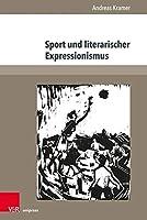 Sport Und Literarischer Expressionismus (Expressionismus Und Kulturgeschichte)