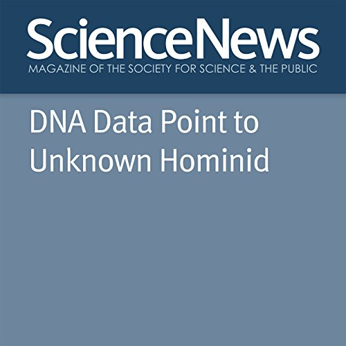 DNA Data Point to Unknown Hominid  By  cover art