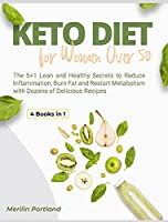 Keto Diet for Women Over 50: The 5+1 Lean and Healthy Secrets to Reduce Inflammation, Burn Fat and Restart Metabolism with Dozens of Delicious Recipes