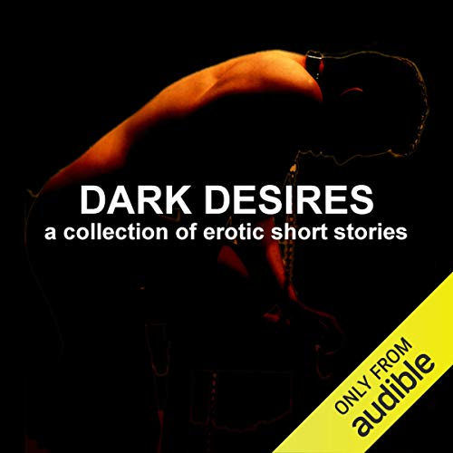 Dark Desires     A Collection of Erotic Short Stories (Unabridged Selections)              By:                                                                                                                                 Emily Dubberley,                                                                                        Mathilde Madden,                                                                                        Elizabeth K. Payne,                   and others                          Narrated by:                                                                                                                                 Eve Gauche,                                                                                        Hannah Martin,                                                                                        Timon                      Length: 1 hr and 23 mins     53 ratings     Overall 2.8