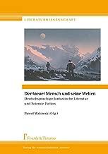 Der (neue) Mensch und seine Welten: Deutschsprachige fantastische Literatur und Science-Fiction