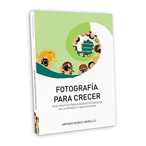 Fotografía para crecer. Guía práctica para enseñar fotografía en la infancia y...