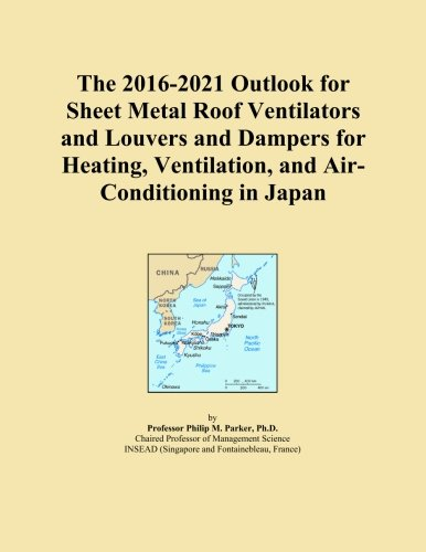 The 2016-2021 Outlook for Sheet Metal Roof Ventilators and Louvers and Dampers for Heating, Ventilation, and Air-Conditioning in Japan