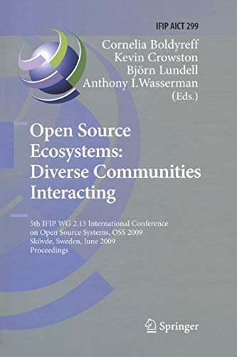 Open Source Ecosystems: Diverse Communities Interacting : 5th IFIP WG 2.13 International Conference on Open Source Systems, OSS 2009, Skövde, Sweden, June 3-6, 2009, Proceedings: 299