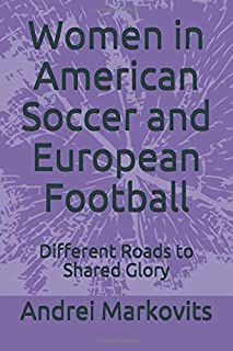 Women in American Soccer and European Football: Different Roads to Shared Glory