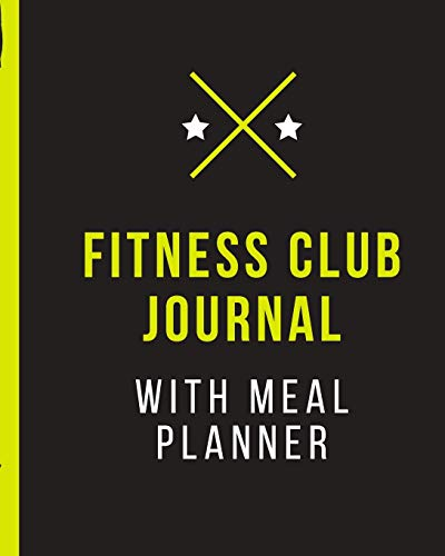 Fitness Club Journal With Meal Planner: Set Goals Notebook | Track Your Progress | Celebrate Victories | Toss it in a Gym Bag | New Year Resolution Diary | Gym Training Log | Dieting