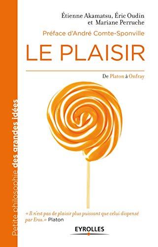 Le plaisir: De Platon à Onfray (Petite philosophie des grandes idées)