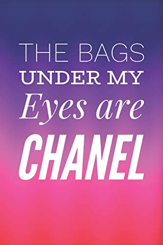 The Bags Under My Eyes Are Chanel: Funny Quote Novelty Gift Multicolored Fashion Notebook Blank Lined Journal Birthday Gift For A Fashionista Daughter
