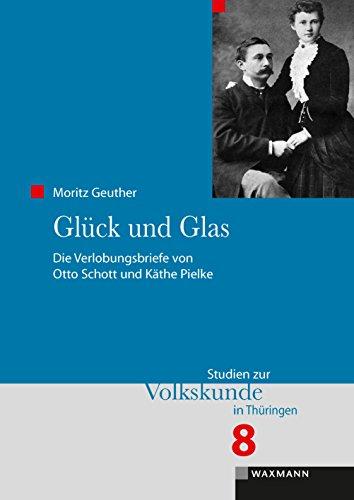 Glück und Glas: Die Verlobungsbriefe von Otto Schott und Käthe Pielke (Studien zur Volkskunde in Thüringen)