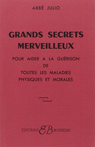 Grands Secrets merveilleux : Pour aider à la guérison de toutes les maladies physiques et morales (Alchimie/Occult)