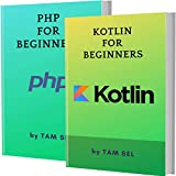 KOTLIN AND PHP FOR BEGINNERS: 2 BOOKS IN 1 - Learn Coding Fast! KOTLIN Programming Language And PHP Crash Course, A QuickStart Guide, Tutorial Book with ... Examples, In Easy Steps! (English Edition)