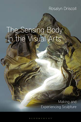The Sensing Body in the Visual Arts: Making and Experiencing Sculpture (Sensory Studies) (English Edition)