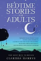 Bedtime Stories for adults: A pleasant collection of stories to help you feel good and relax; a guide around the best strategies for sleeping, relaxation, stress and anxiety relief; tips to learn meditation and self-hypnosis.