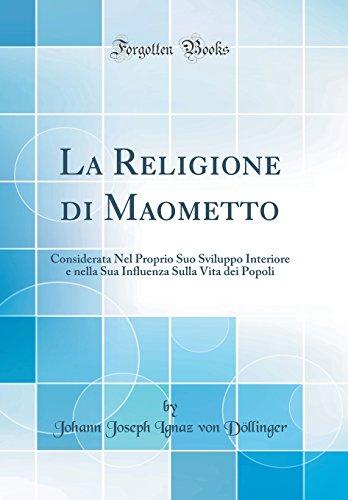 La Religione di Maometto: Considerata Nel Proprio Suo Sviluppo Interiore e nella Sua Influenza Sulla Vita dei Popoli (Classic Reprint)