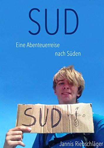 Sud: Eine Abenteuerreise nach Süden (Jannis' Life 1)