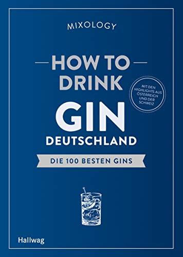 How to Drink Gin: Deutschland: Die 100 besten Gins (Hallwag Allgemeine Einführungen)