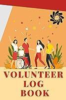 Volunteer Log Book: Community Service Log Book, Work Hours Log, Notebook Diary to Record, Volunteering Journal