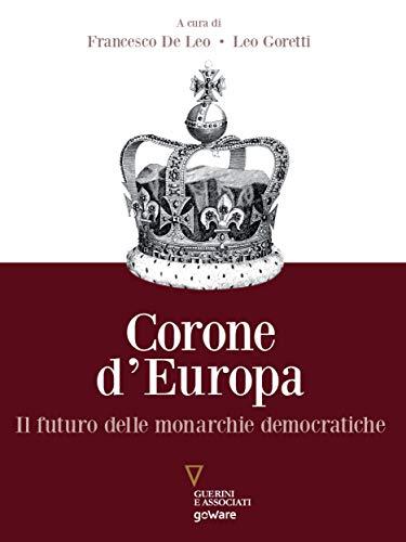 Corone d'Europa. Il futuro delle monarchie democratiche (Italian Edition)