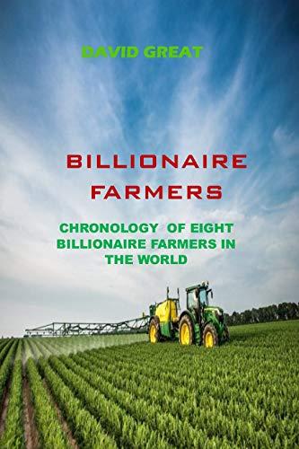 BILLIONAIRE FARMERS: THE CHRONOLOGY OF EIGHT BILLIONAIRE FARMERS IN THE WORLD (English Edition)