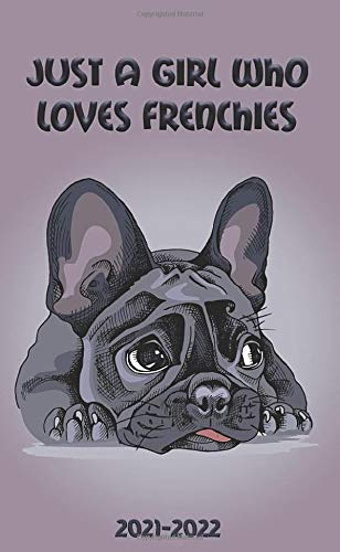 Just a Girl Who Loves Frenchies 2021-2022: Two Year (24-Months) Monthly Pocket Planner Organizer Calendar Agenda - Sweet French Bulldog