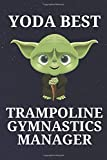 Yoda Best Trampoline Gymnastics Manager: Unique and Funny Appreciation Gift Perfect For Writing Down...